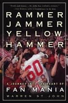Rammer Jammer Yellow Hammer - A Journey into the Heart of Fan Mania eBook by Warren St. John
