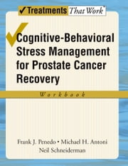 Cognitive-Behavioral Stress Management for Prostate Cancer Recovery Workbook ebook by Frank J Penedo,Michael H Antoni,Neil Schneiderman