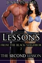 Lessons from the Black Neighbor 2: The Second Lesson ebook by Jenna Powers