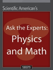 Ask the Experts: Physics and Math ebook by Scientific American Editors