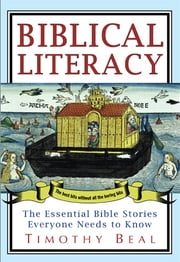 Biblical Literacy - The Essential Bible Stories Everyone Needs to Know ebook by Timothy Beal
