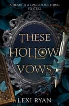 These Hollow Vows - a dark, romantic young adult fantasy about a girl caught between two faerie princes ebook by Lexi Ryan