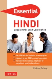 Essential Hindi - Speak Hindi with Confidence! (Self-Study Guide and Hindi Phrasebook) ebook by Richard Delacy
