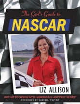 The Girl's Guide to NASCAR ebook by Liz Allison,Darrell Waltrip
