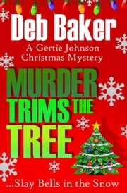 Murder Trims the Tree (A Gertie Johnson Christmas Novella) ebook by Deb Baker