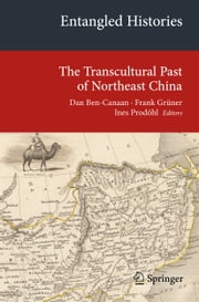 Entangled Histories - The Transcultural Past of Northeast China ebook by Dan Ben-Canaan,Frank Grüner,Ines Prodöhl