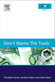 Don't blame the tools - The adoption and implementation of managerial innovations ebook by Elizabeth Daniel,Andrew Myers,Keith Dixon
