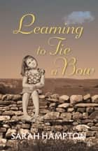 Learning to Tie a Bow ebook by Sarah Hampton