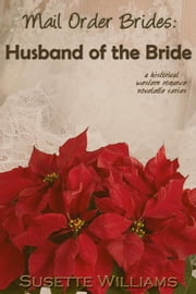 Mail Order Brides: Husband of the Bride - Mail Order Brides, #5 ebook by Susette Williams