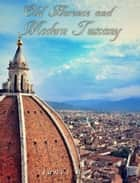 Old Florence and Modern Tuscany ebook by Janet Ross