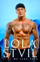 Need Me Like This (A Mountain Man Romance, stand alone) - Love Me Like This, #2 ebook by Lola StVil