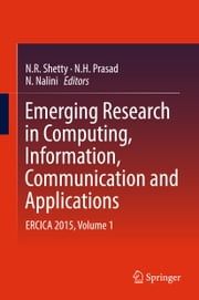 Emerging Research in Computing, Information, Communication and Applications - ERCICA 2015, Volume 1 ebook by N. R. Shetty,N. Nalini,N Hamsavath Prasad