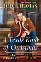 A Texas Kind of Christmas - Three Connected Christmas Cowboy Romance Stories ebook by Jodi Thomas, Celia Bonaduce, Rachael Miles