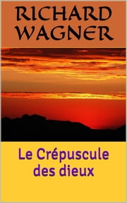 Le Crépuscule des dieux ebook by Richard Wagner