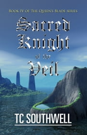 The Queen's Blade IV: Sacred Knight of the Veil ebook by T C Southwell