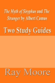 """The Myth of Sisyphus"" and ""The Stranger"" by Albert Camus: Two Study Guides ebook by Ray Moore"