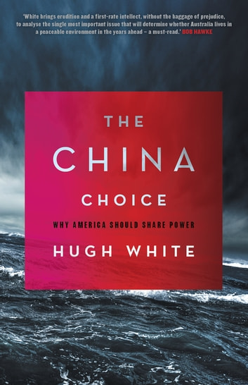 The China Choice - Why America Should Share Power ebook by Hugh White