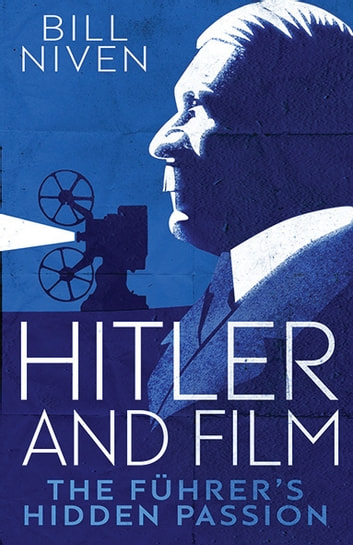 Hitler and Film - The Führer's Hidden Passion ebook by Bill Niven