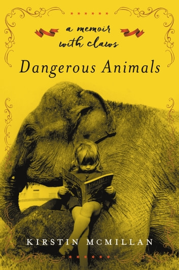 Dangerous Animals - A Memoir with Claws ebook by Kirstin McMillan