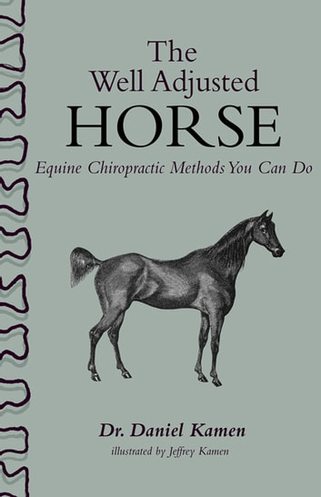 The Well Adjusted Horse: Equine Chiropractic Methods You Can Do ebook by Daniel Kamen
