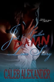 Just Another Damn Love Story ebook by Caleb Alexander
