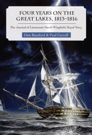 Four Years on the Great Lakes, 1813-1816 - The Journal of Lieutenant David Wingfield, Royal Navy ebook by Don Bamford,Paul Carroll