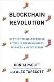 Blockchain Revolution - How the Technology Behind Bitcoin Is Changing Money, Business, and the World ebook by Don Tapscott, Alex Tapscott