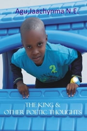 The King & Other Poetic Thoughts ebook by Jaachynma N.E. Agu
