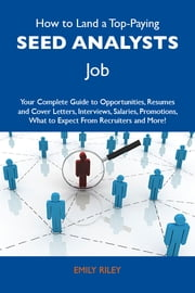 How to Land a Top-Paying Seed analysts Job: Your Complete Guide to Opportunities, Resumes and Cover Letters, Interviews, Salaries, Promotions, What to Expect From Recruiters and More ebook by Riley Emily