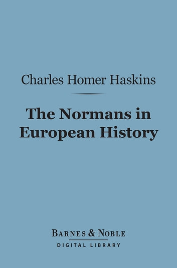 The Normans in European History (Barnes & Noble Digital Library) ebook by Charles Homer Haskins