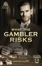 What the Gambler Risks ebook by Kristina Knight