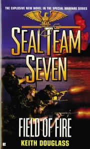 Seal Team Seven #19: Field of Fire ebook by Keith Douglass
