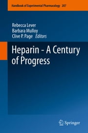 Heparin - A Century of Progress eBook by Clive P. Page, Rebecca Lever, Barbara Mulloy