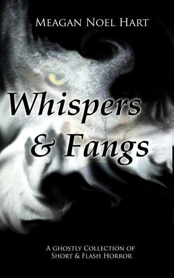 Whispers and Fangs - A Ghostly Collection of Short and Flash Horror ebook by Meagan Noel Hart