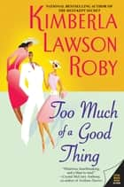 Too Much of a Good Thing eBook by Kimberla Lawson Roby