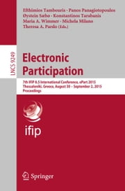 Electronic Participation - 7th IFIP 8.5 International Conference, ePart 2015, Thessaloniki, Greece, August 30 -- September 2, 2015, Proceedings ebook by Efthimios Tambouris,Panos Panagiotopoulos,Øystein Sæbø,Konstantinos Tarabanis,Maria A. Wimmer,Michela Milano,Theresa A. Pardo