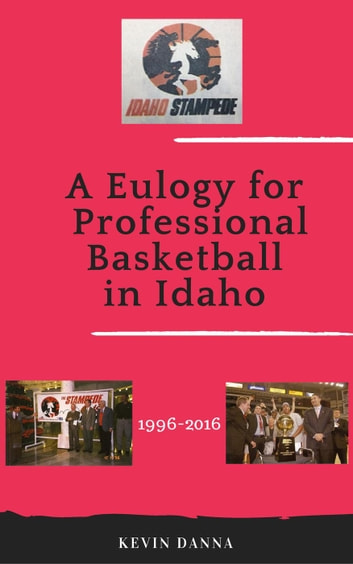 A Eulogy for Professional Basketball in Idaho ebook by Kevin Danna
