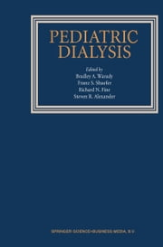 Pediatric Dialysis ebook by Bradley A. Warady,Franz Schaefer,Richard N. Fine,Steven R. Alexander