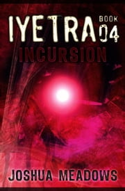 Iyetra - Book 04: Incursion ebook by Joshua Meadows