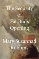 The Security Of Fat Buds Opening ebook by Mary Susannah Robbins