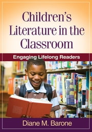 Children's Literature in the Classroom - Engaging Lifelong Readers ebook by Diane M. Barone, EdD
