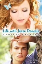 Life with Jesse Daniels ebook by Chrissy Favreau