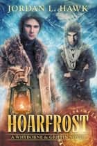 Hoarfrost ebook by Jordan L. Hawk