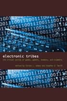 Electronic Tribes - The Virtual Worlds of Geeks, Gamers, Shamans, and Scammers ebook by Tyrone L. Adams, Stephen A. Smith