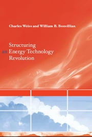 Structuring an Energy Technology Revolution ebook by Charles Weiss,  William B. Bonvillian