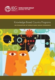Knowledge-Based Country Programs: An Evaluation of World Bank Group Experience ebook by The World Bank