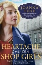 Heartache for the Shop Girls (The Shop Girls, Book 3) ebook by Joanna Toye