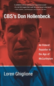 CBS's Don Hollenbeck - An Honest Reporter in the Age of McCarthyism ebook by Loren Ghiglione