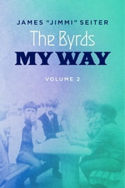 "The Byrds - My Way - Volume 2 ebook by James ""Jimmi"" Seiter,Samantha Seiter"