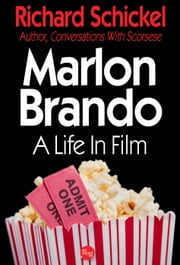 Marlon Brando, A Life In Film ebook by Richard Schickel